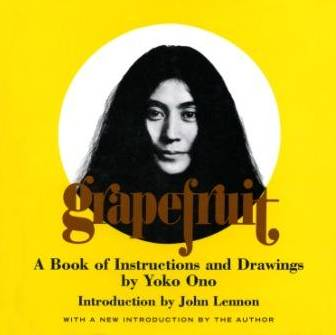 From left: Yoko Ono, Grapefruit, Simon & Schuster, New York, 1970, orginally published in 1964 © Yoko Ono / Yoko Ono,